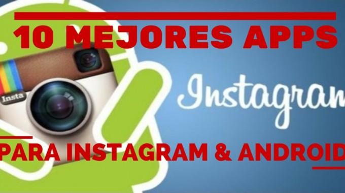 Las 10 Mejores Aplicaciones (apps) Para Instagram De Android (y Gratis)
